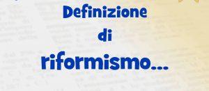 """Politica: che cos'è il """"riformismo""""? Una domanda cui la sinistra farebbe bene a rispondere…"""